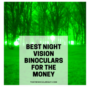 Best Night Vision Binoculars For The Money - The 3 Best Sellers