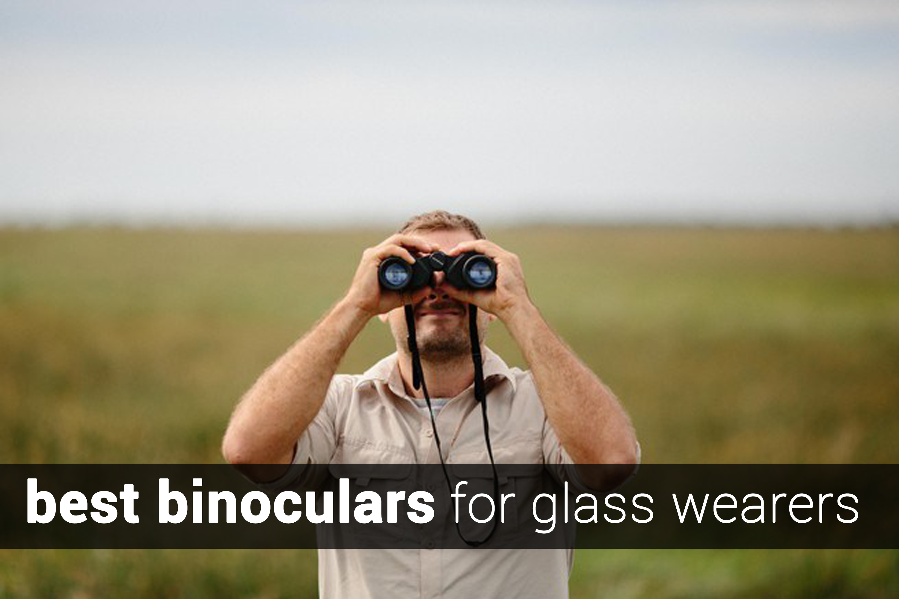 best binoculars for glass wearers